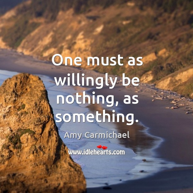 Image, One must as willingly be nothing, as something.