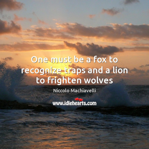Image, One must be a fox to recognize traps and a lion to frighten wolves