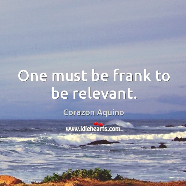One must be frank to be relevant. Image