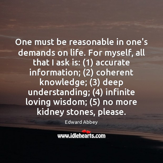 Image, One must be reasonable in one's demands on life. For myself, all