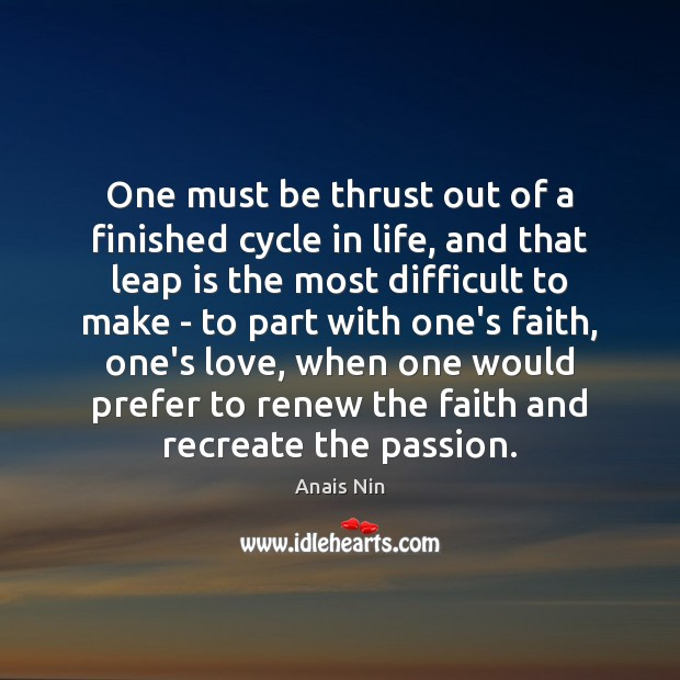One must be thrust out of a finished cycle in life, and Image