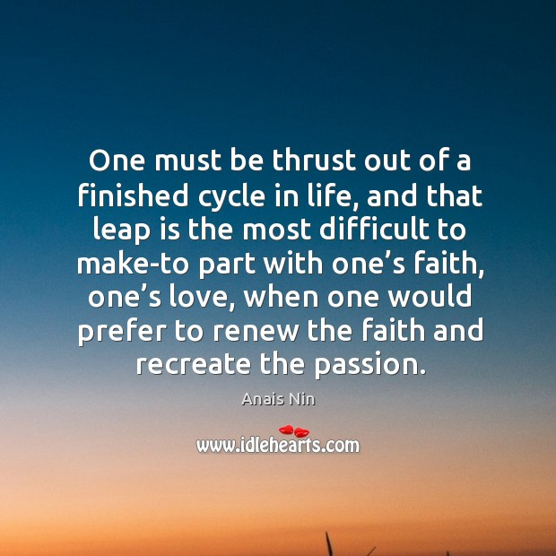 One must be thrust out of a finished cycle in life Image