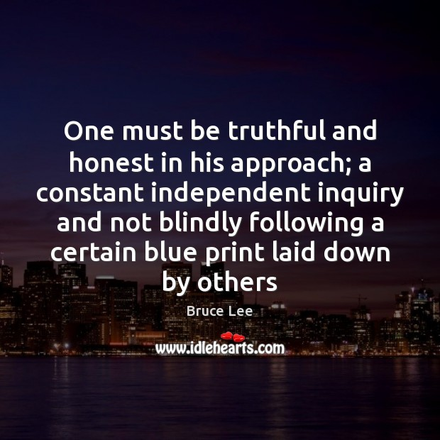 One must be truthful and honest in his approach; a constant independent Bruce Lee Picture Quote