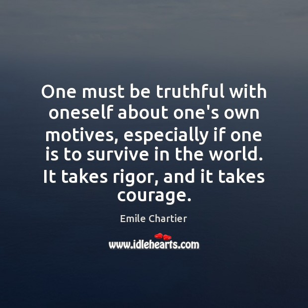 One must be truthful with oneself about one's own motives, especially if Image
