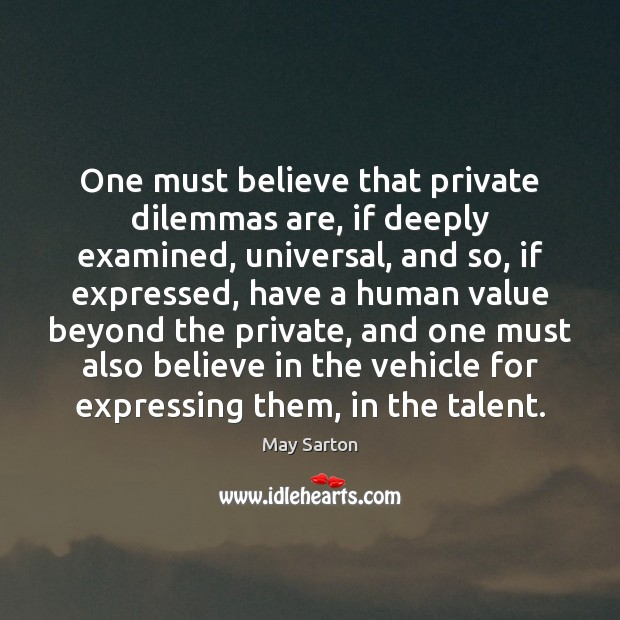 One must believe that private dilemmas are, if deeply examined, universal, and Image