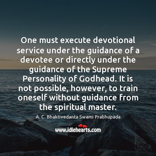One must execute devotional service under the guidance of a devotee or Execute Quotes Image