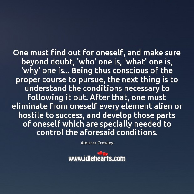 One must find out for oneself, and make sure beyond doubt, 'who' Aleister Crowley Picture Quote