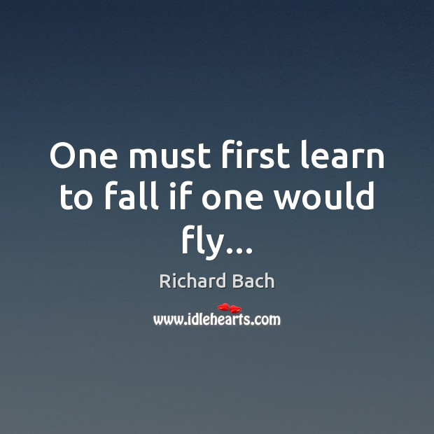One must first learn to fall if one would fly… Image