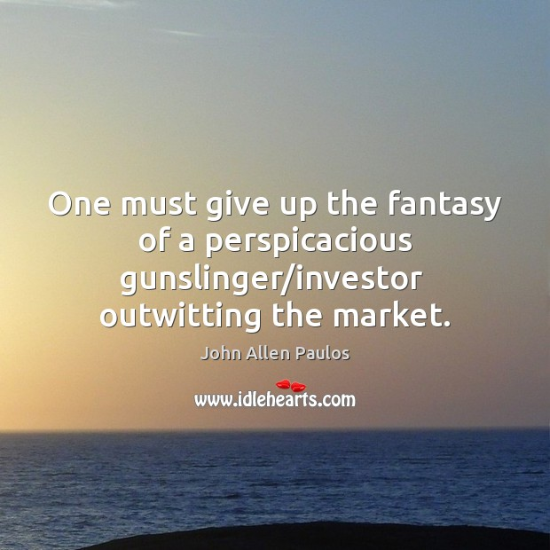 One must give up the fantasy of a perspicacious gunslinger/investor  outwitting Image
