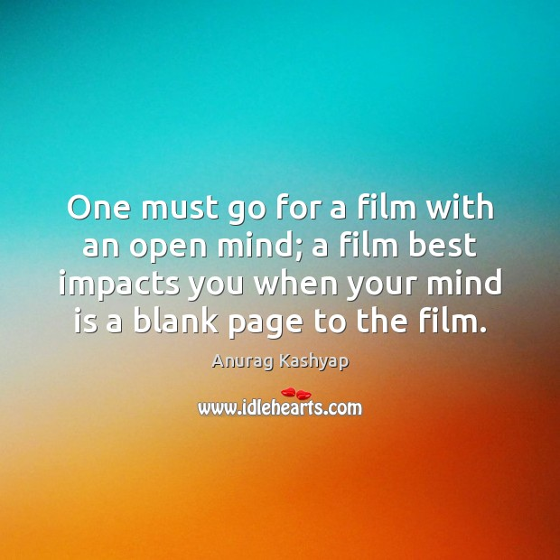 One must go for a film with an open mind; a film Image