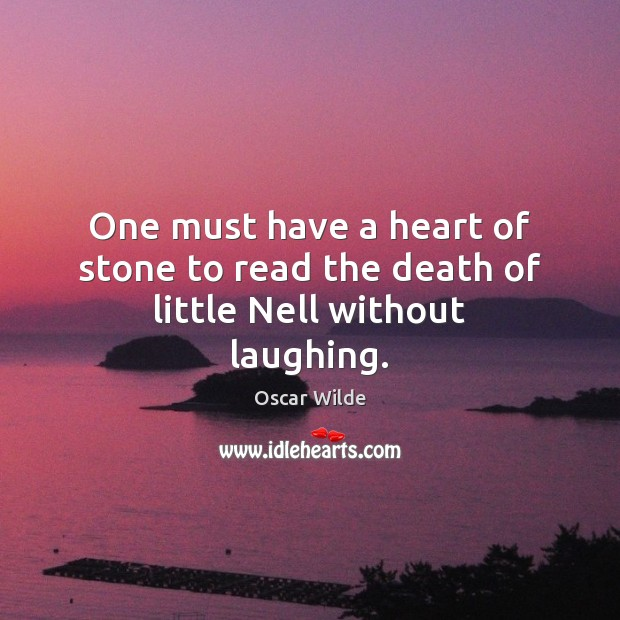 Image, One must have a heart of stone to read the death of little Nell without laughing.