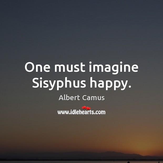 Image, One must imagine Sisyphus happy.