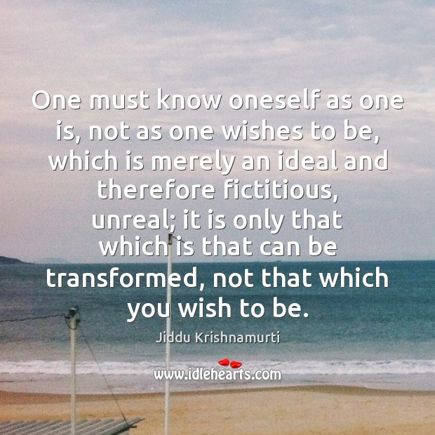 One must know oneself as one is, not as one wishes to Image