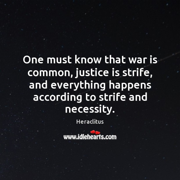 One must know that war is common, justice is strife, and everything Heraclitus Picture Quote