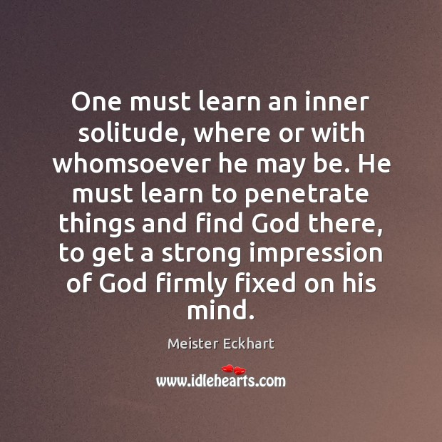 One must learn an inner solitude, where or with whomsoever he may Image