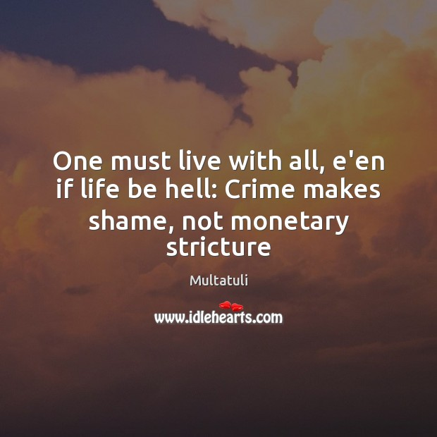 One must live with all, e'en if life be hell: Crime makes shame, not monetary stricture Image
