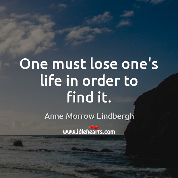 One must lose one's life in order to find it. Image