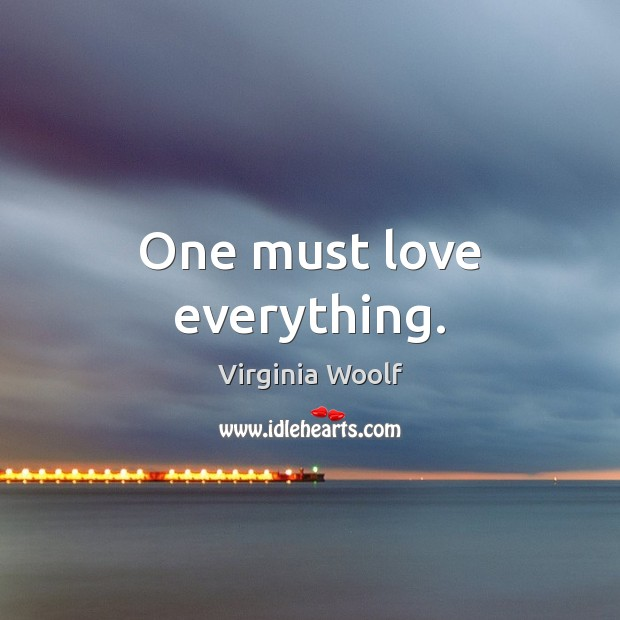 Image, One must love everything.