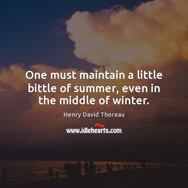 One must maintain a little bittle of summer, even in the middle of winter. Winter Quotes Image