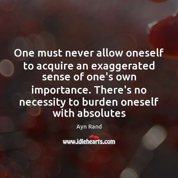 Image, One must never allow oneself to acquire an exaggerated sense of one's