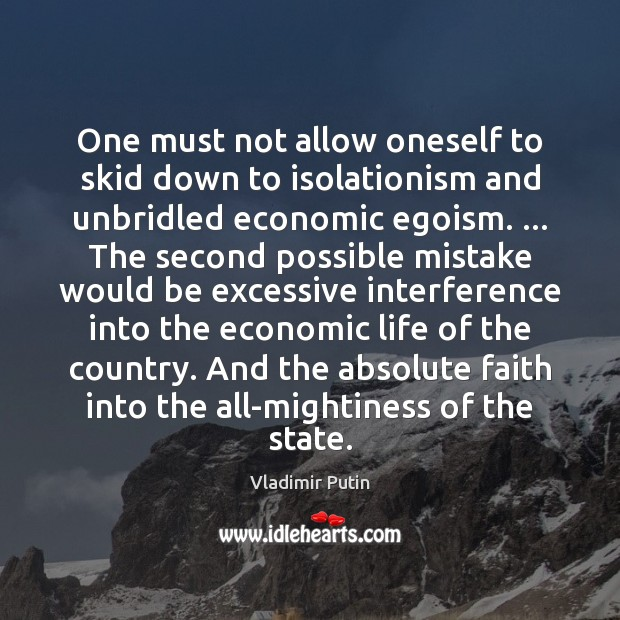 One must not allow oneself to skid down to isolationism and unbridled Image