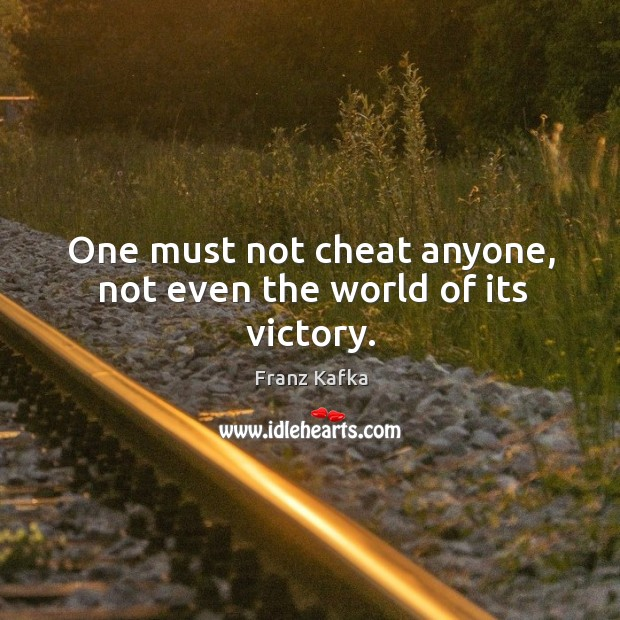 Image, One must not cheat anyone, not even the world of its victory.