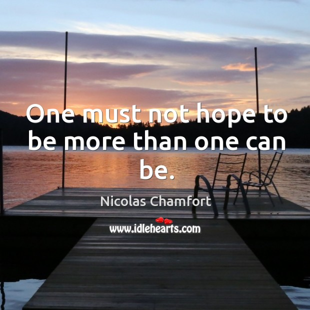 One must not hope to be more than one can be. Image