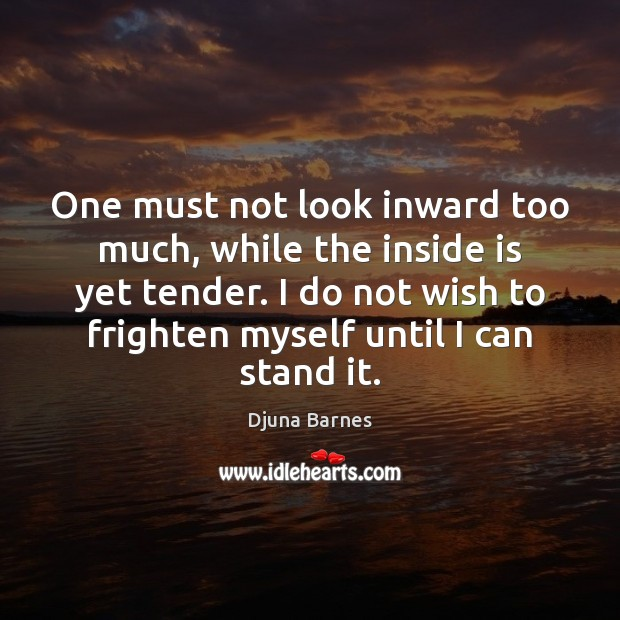 One must not look inward too much, while the inside is yet Image