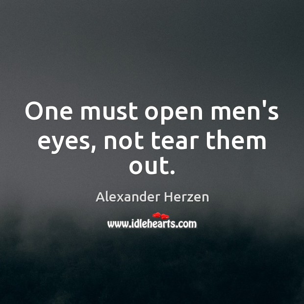 Image, One must open men's eyes, not tear them out.