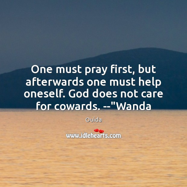 One must pray first, but afterwards one must help oneself. God does Ouida Picture Quote