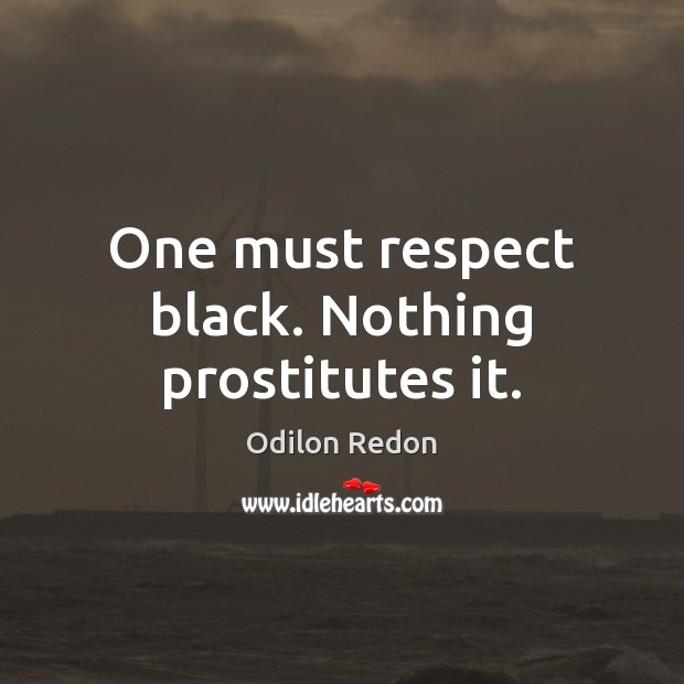 Image, One must respect black. Nothing prostitutes it.