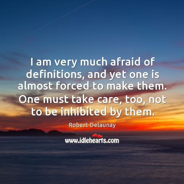 One must take care, too, not to be inhibited by them. Robert Delaunay Picture Quote