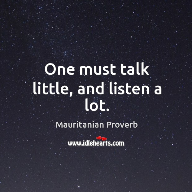 One must talk little, and listen a lot. Mauritanian Proverbs Image
