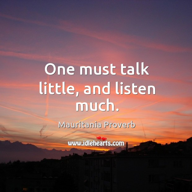 One must talk little, and listen much. Mauritania Proverbs Image