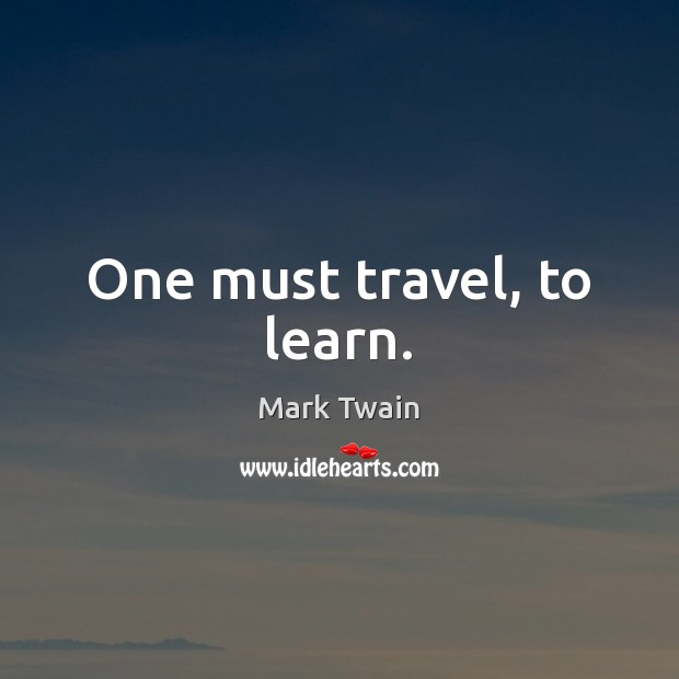 One must travel, to learn. Image