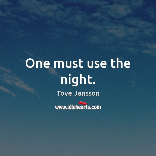 One must use the night. Tove Jansson Picture Quote