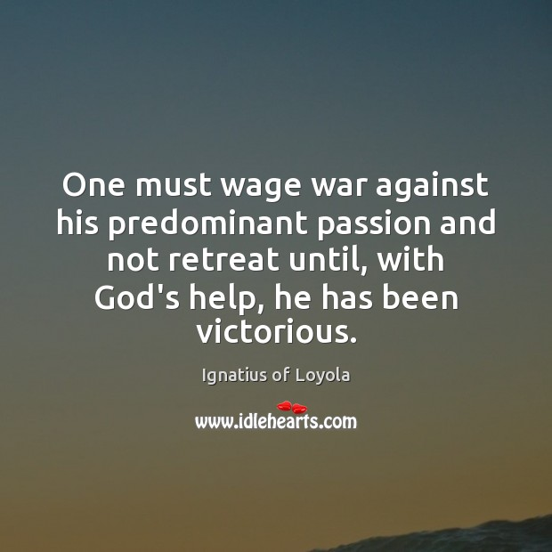 One must wage war against his predominant passion and not retreat until, Image