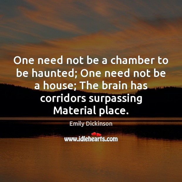 One need not be a chamber to be haunted; One need not Emily Dickinson Picture Quote