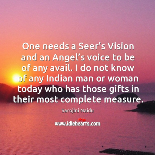 Image, One needs a seer's vision and an angel's voice to be of any avail.