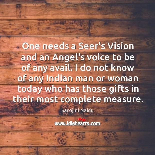 One needs a Seer's Vision and an Angel's voice to be of Image