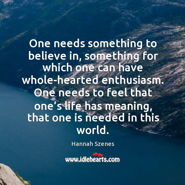 Image, One needs something to believe in, something for which one can have whole-hearted enthusiasm.