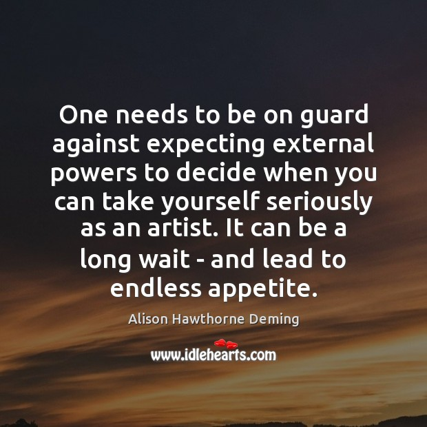 One needs to be on guard against expecting external powers to decide Alison Hawthorne Deming Picture Quote