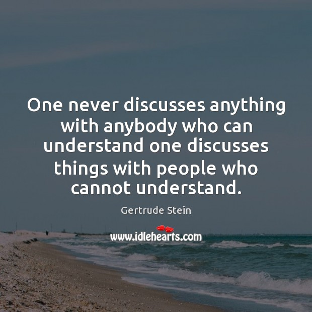 Image, One never discusses anything with anybody who can understand one discusses things