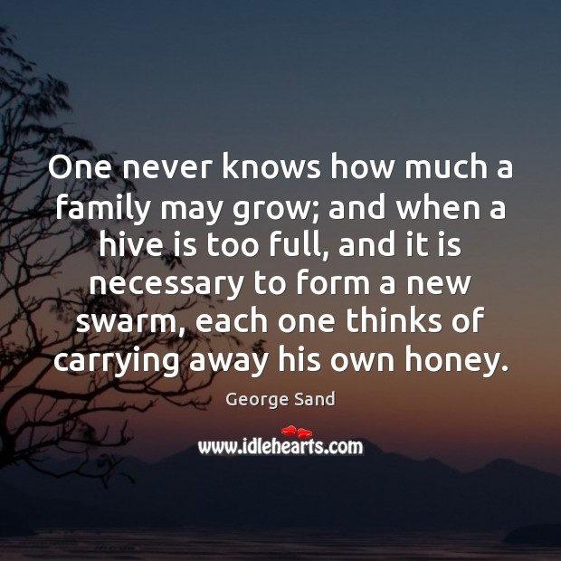 One never knows how much a family may grow; and when a George Sand Picture Quote