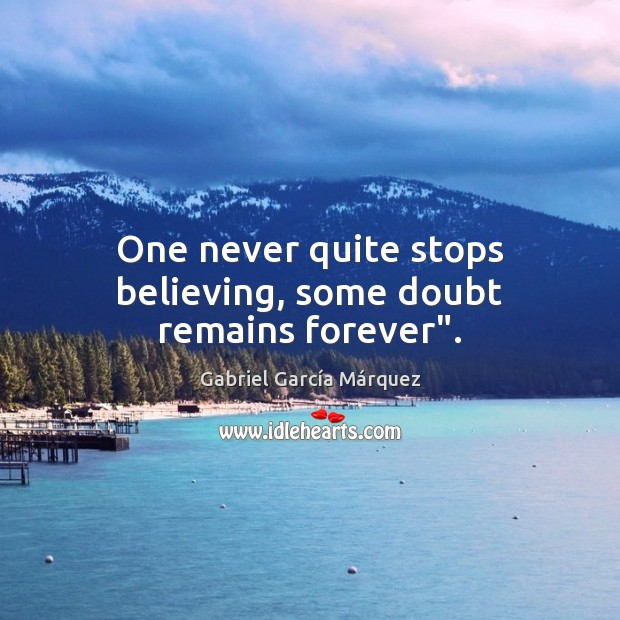 """One never quite stops believing, some doubt remains forever"""". Image"""