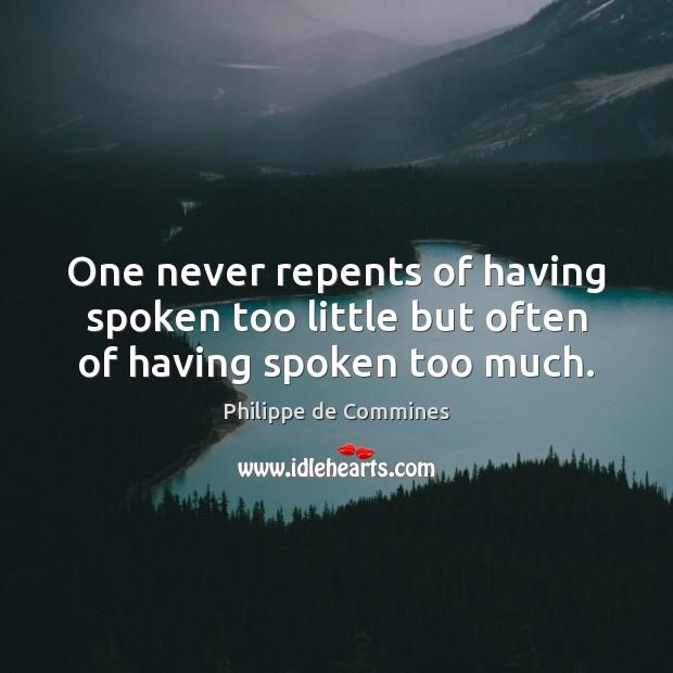 One never repents of having spoken too little but often of having spoken too much. Image