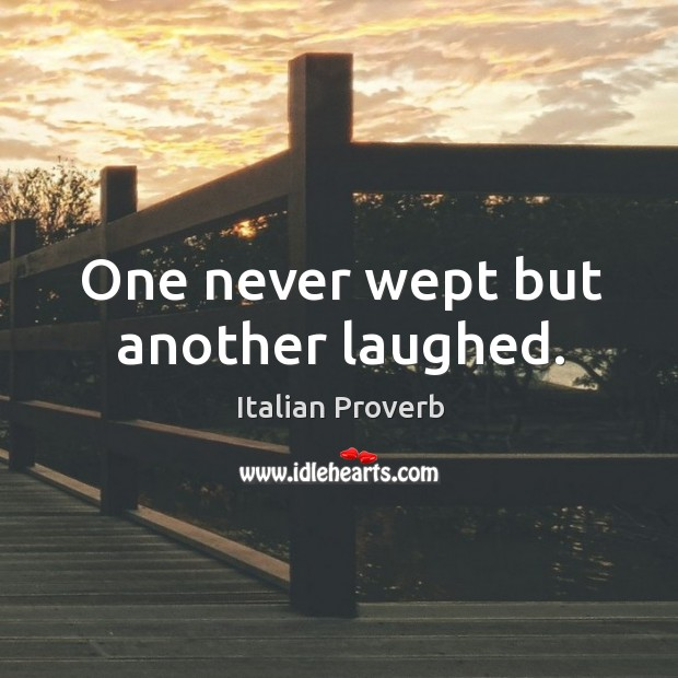 One never wept but another laughed. Image