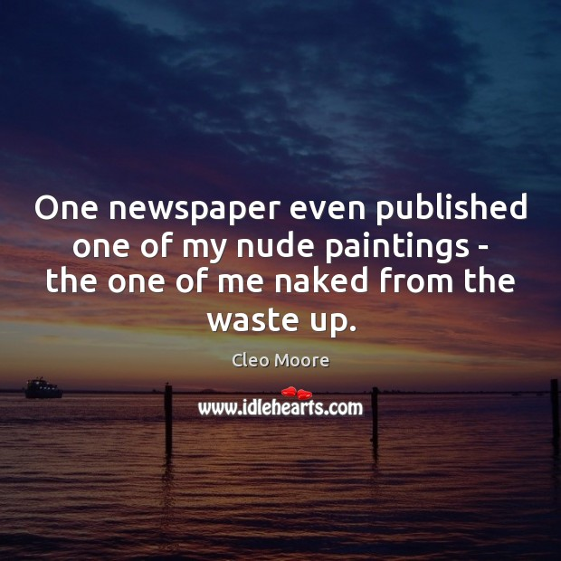 One newspaper even published one of my nude paintings – the one Cleo Moore Picture Quote