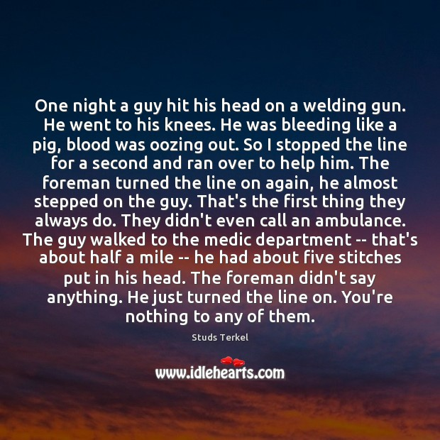 One night a guy hit his head on a welding gun. He Image