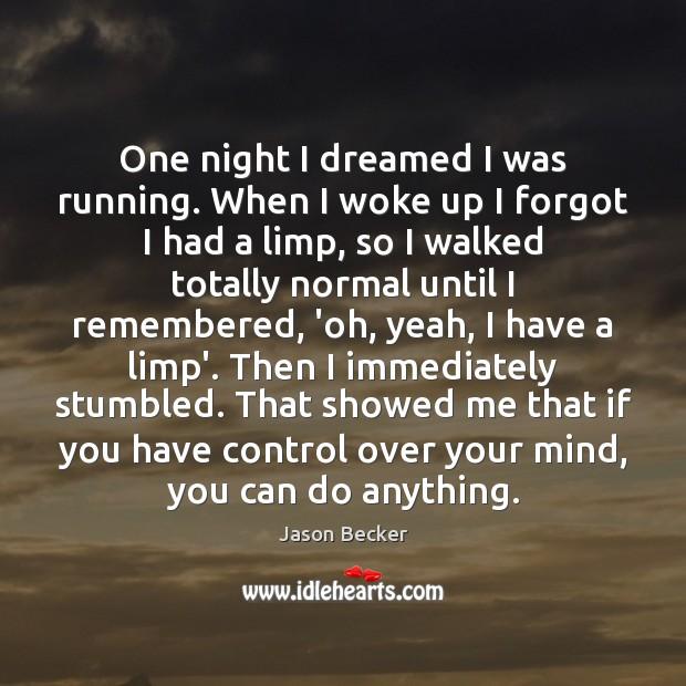One night I dreamed I was running. When I woke up I Image